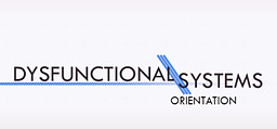 Dysfunctional Systems Episode 0: Orientation